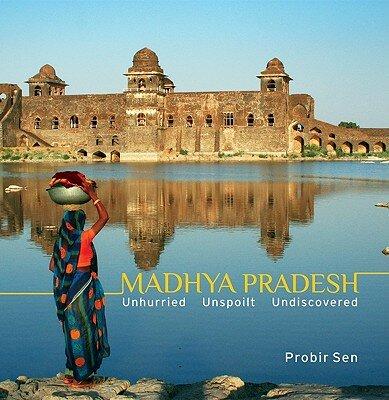 Madhya Pradesh Unhurried, Unspoilt